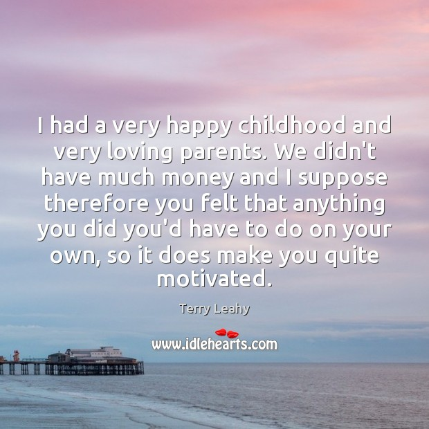 I had a very happy childhood and very loving parents. We didn't Image
