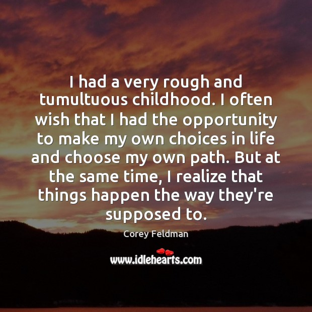 I had a very rough and tumultuous childhood. I often wish that Corey Feldman Picture Quote
