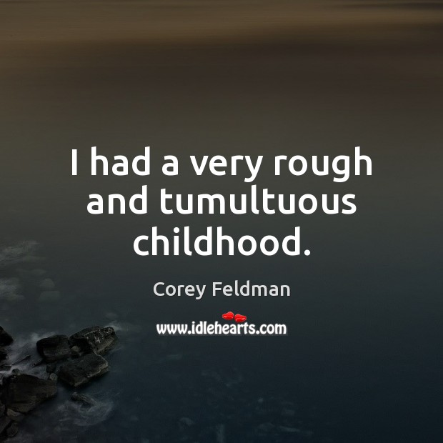 I had a very rough and tumultuous childhood. Corey Feldman Picture Quote