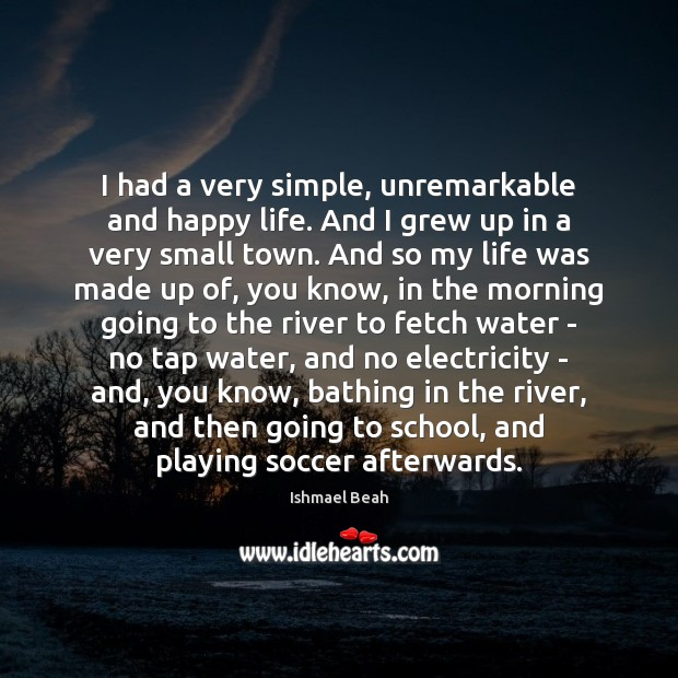 I had a very simple, unremarkable and happy life. And I grew Image