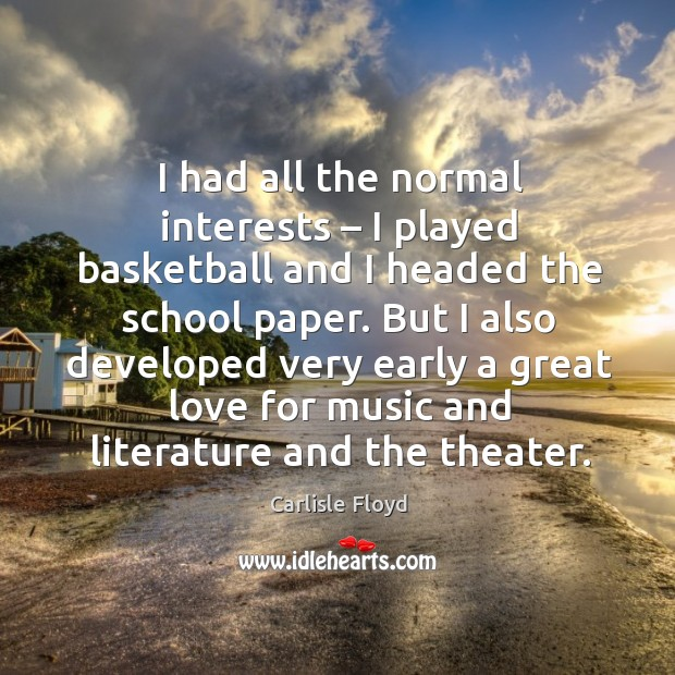 I had all the normal interests – I played basketball and I headed the school paper. Image