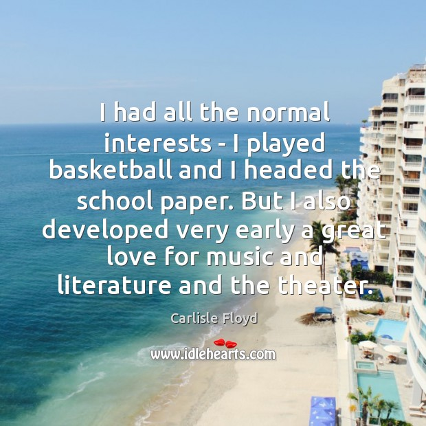 Image, I had all the normal interests – I played basketball and I