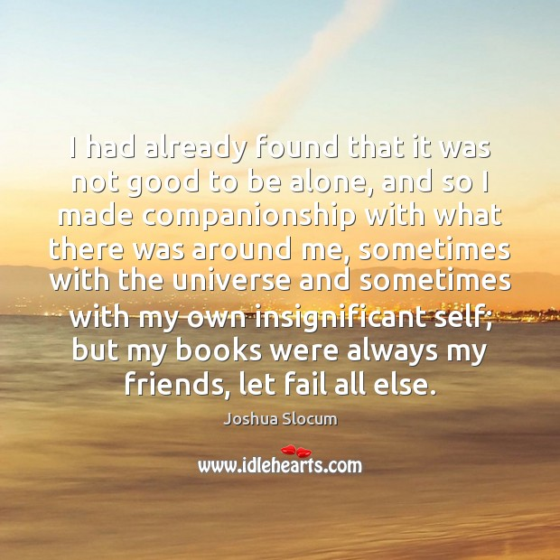 I had already found that it was not good to be alone, Joshua Slocum Picture Quote