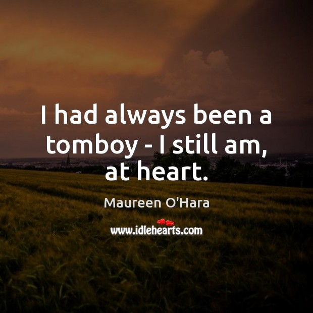 I had always been a tomboy – I still am, at heart. Image