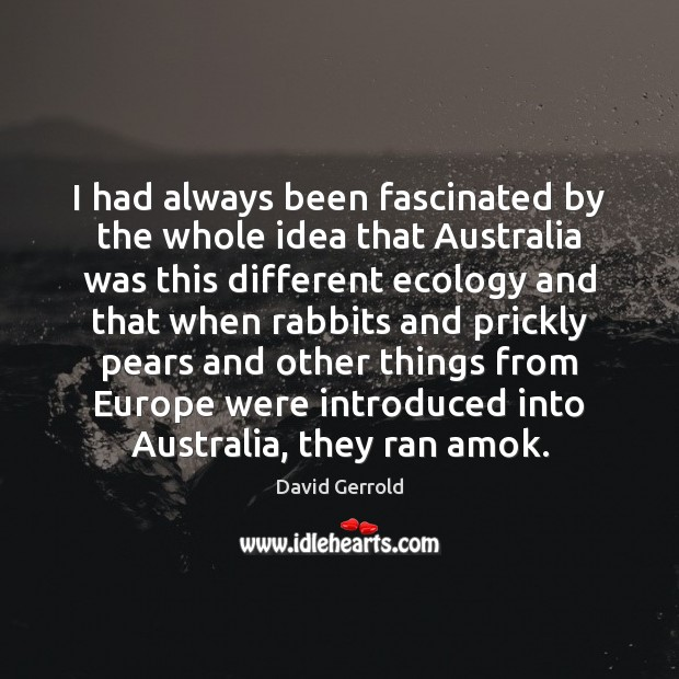 I had always been fascinated by the whole idea that Australia was David Gerrold Picture Quote