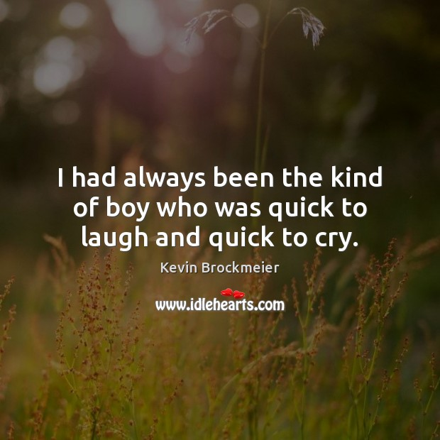 I had always been the kind of boy who was quick to laugh and quick to cry. Image