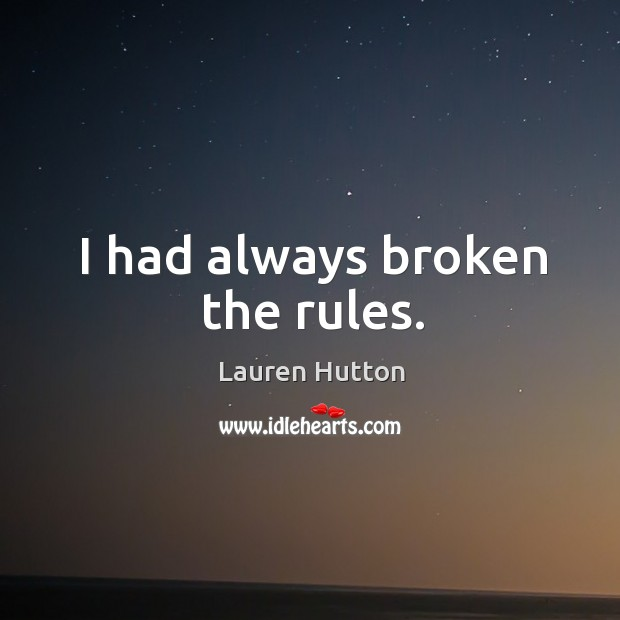 I had always broken the rules. Image
