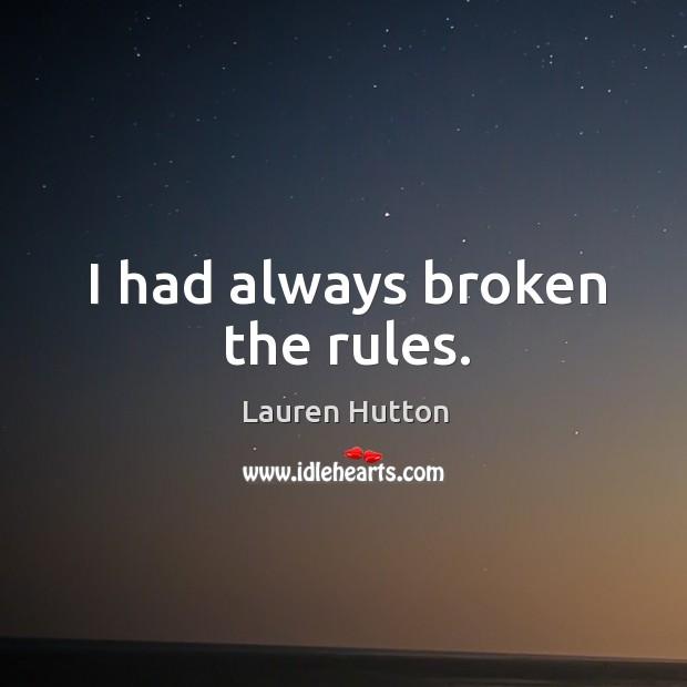 I had always broken the rules. Lauren Hutton Picture Quote