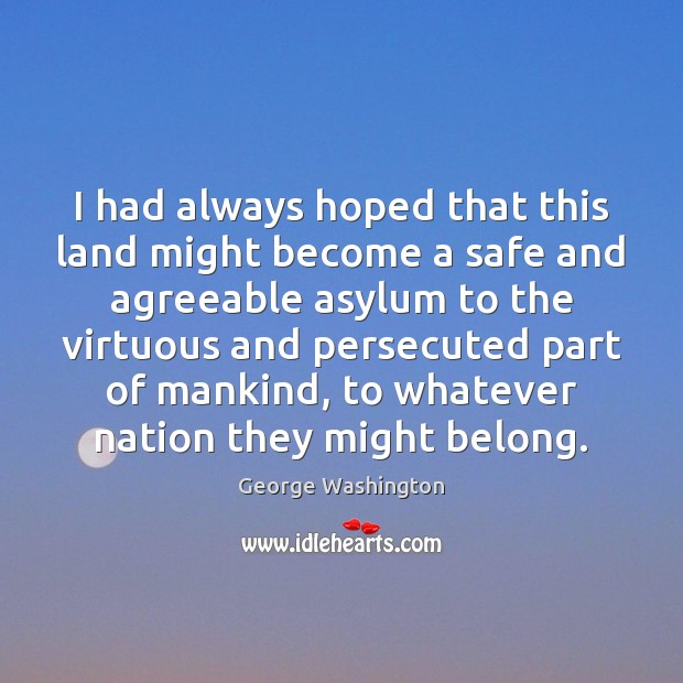 Image, I had always hoped that this land might become a safe and