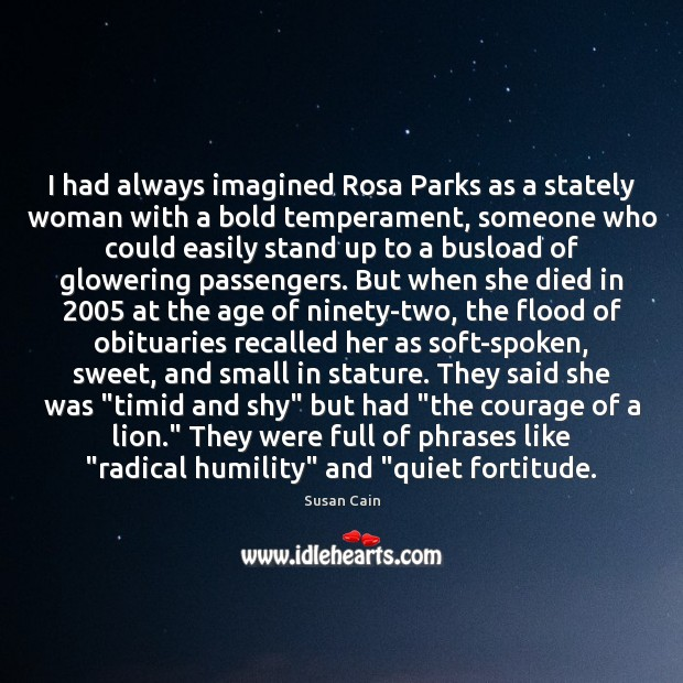 I had always imagined Rosa Parks as a stately woman with a Susan Cain Picture Quote