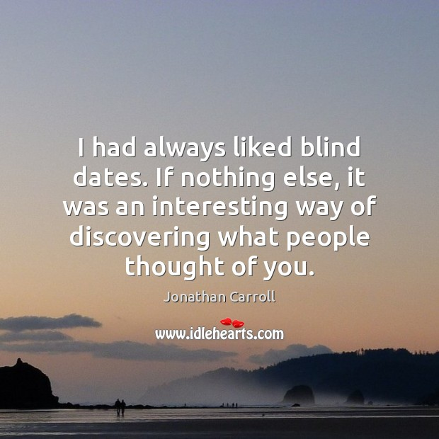I had always liked blind dates. If nothing else, it was an Thought of You Quotes Image