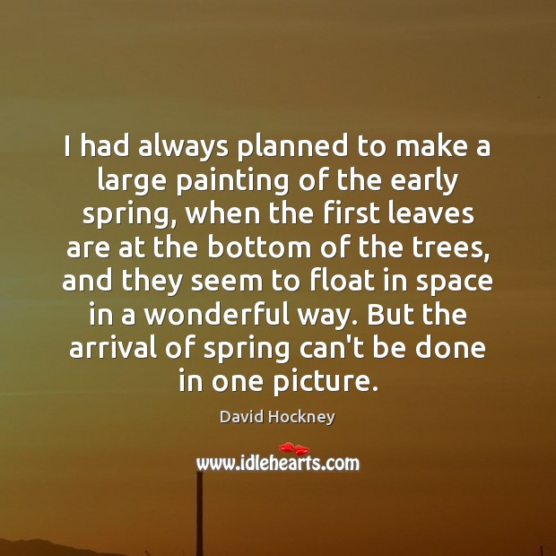 I had always planned to make a large painting of the early David Hockney Picture Quote