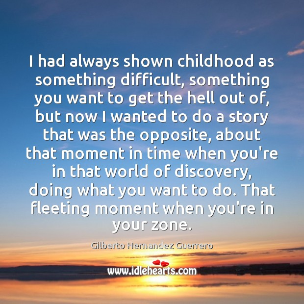 I had always shown childhood as something difficult, something you want to Image