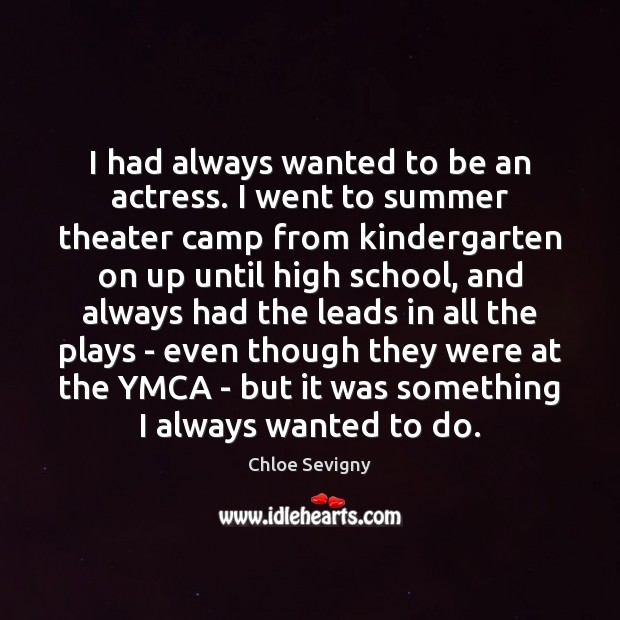 I had always wanted to be an actress. I went to summer Image