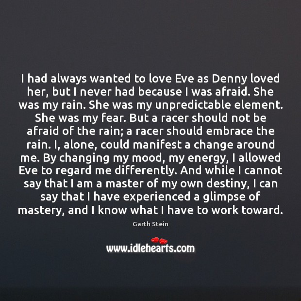 I had always wanted to love Eve as Denny loved her, but Garth Stein Picture Quote