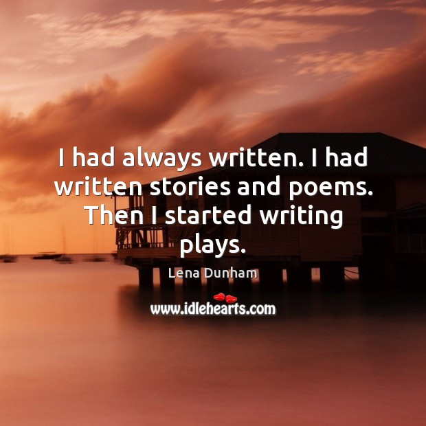 I had always written. I had written stories and poems. Then I started writing plays. Image