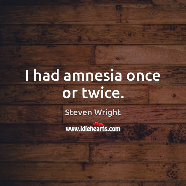 I had amnesia once or twice. Image