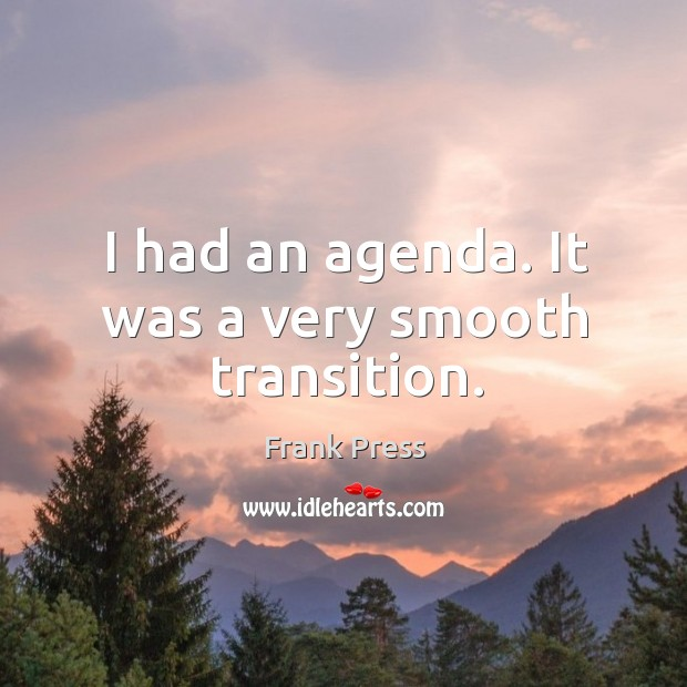 I had an agenda. It was a very smooth transition. Image
