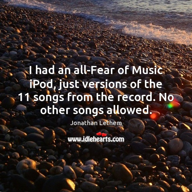 Image, I had an all-Fear of Music iPod, just versions of the 11 songs
