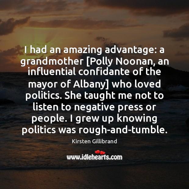 I had an amazing advantage: a grandmother [Polly Noonan, an influential confidante Image