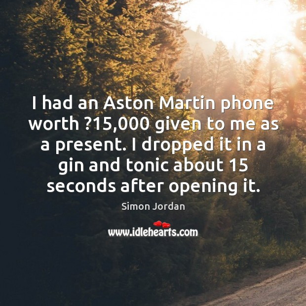 Image, I had an Aston Martin phone worth ?15,000 given to me as a