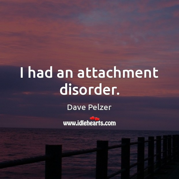 I had an attachment disorder. Image