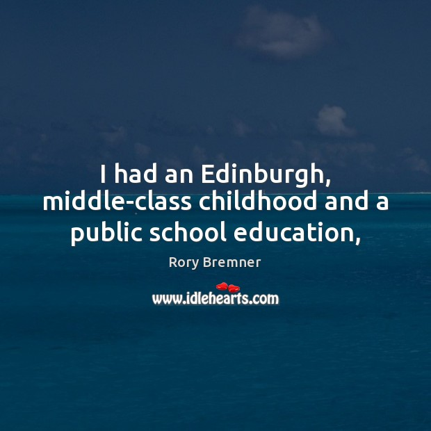Image, I had an Edinburgh, middle-class childhood and a public school education,