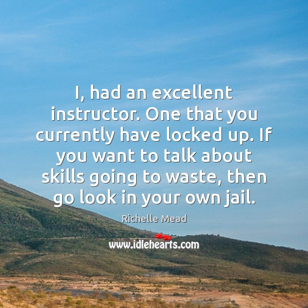 I, had an excellent instructor. One that you currently have locked up. Image