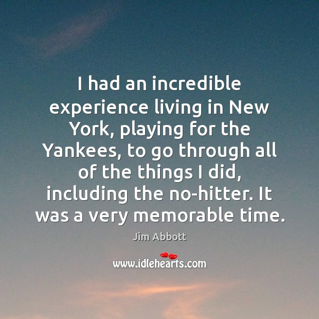 I had an incredible experience living in New York, playing for the Jim Abbott Picture Quote