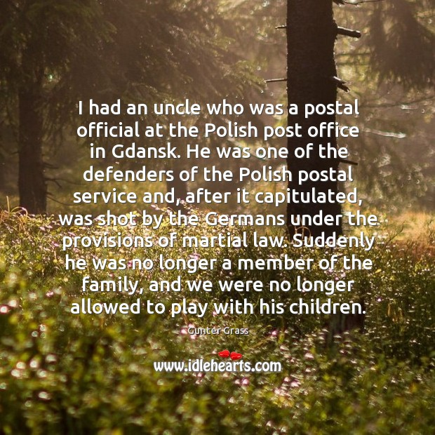 I had an uncle who was a postal official at the polish post office in gdansk. Gunter Grass Picture Quote