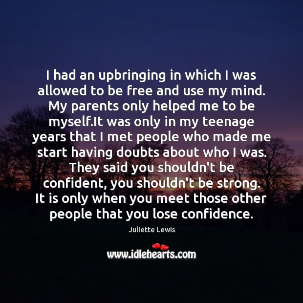 I had an upbringing in which I was allowed to be free Be Strong Quotes Image