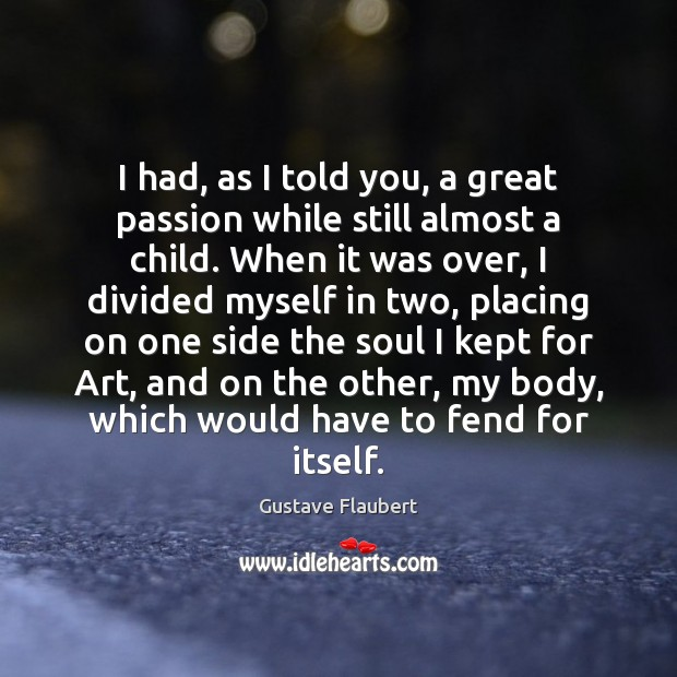 I had, as I told you, a great passion while still almost Image