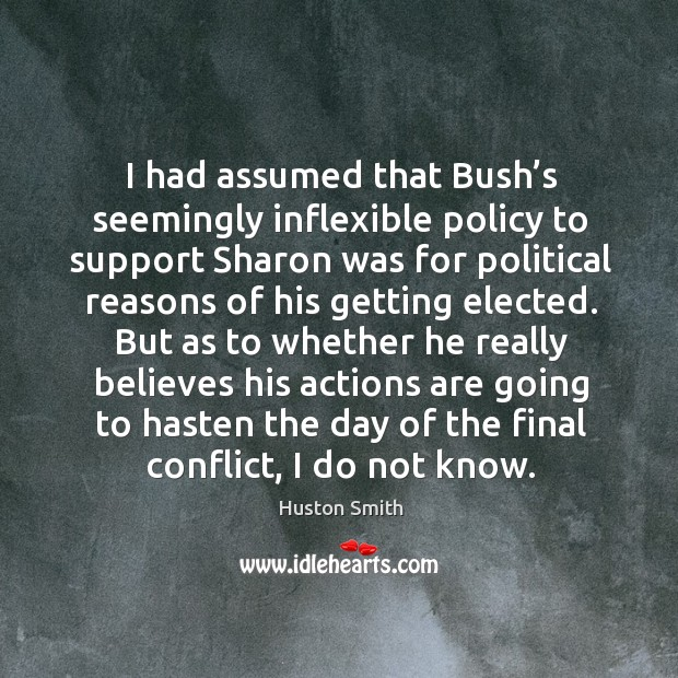 I had assumed that bush's seemingly inflexible policy to support sharon was for political Image
