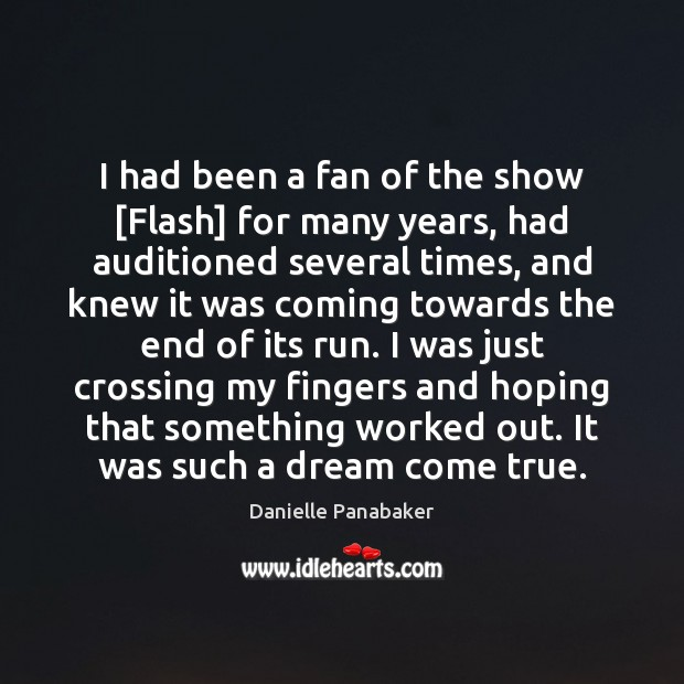 I had been a fan of the show [Flash] for many years, Danielle Panabaker Picture Quote