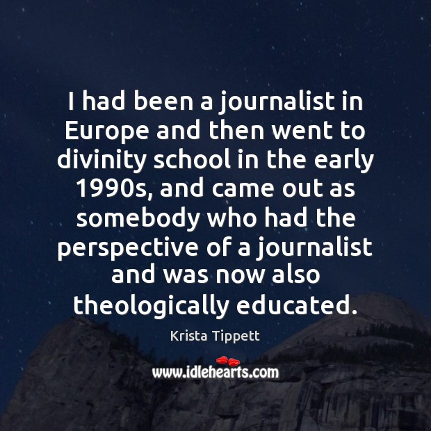 I had been a journalist in Europe and then went to divinity Krista Tippett Picture Quote