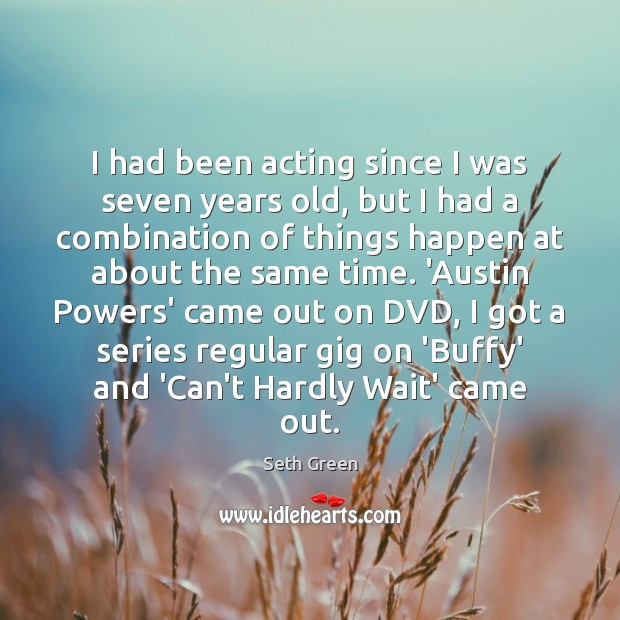 Image, I had been acting since I was seven years old, but I