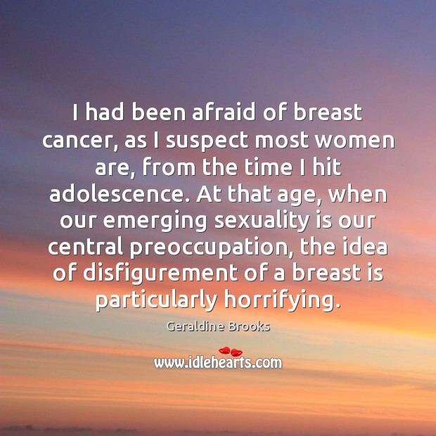 Image, I had been afraid of breast cancer, as I suspect most women