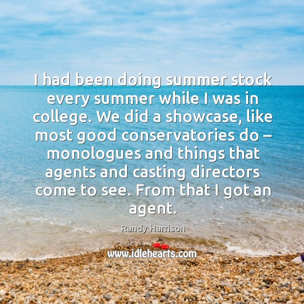 I had been doing summer stock every summer while I was in college. Randy Harrison Picture Quote