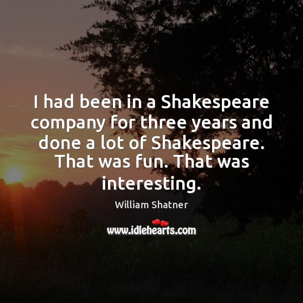 I had been in a Shakespeare company for three years and done Image