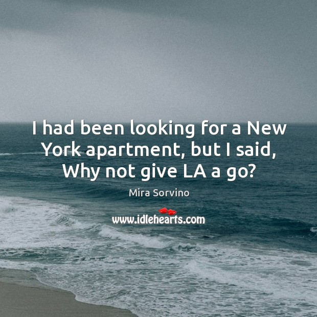 I had been looking for a new york apartment, but I said, why not give la a go? Image