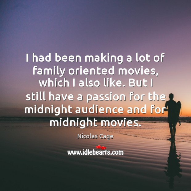 I had been making a lot of family oriented movies, which I Nicolas Cage Picture Quote