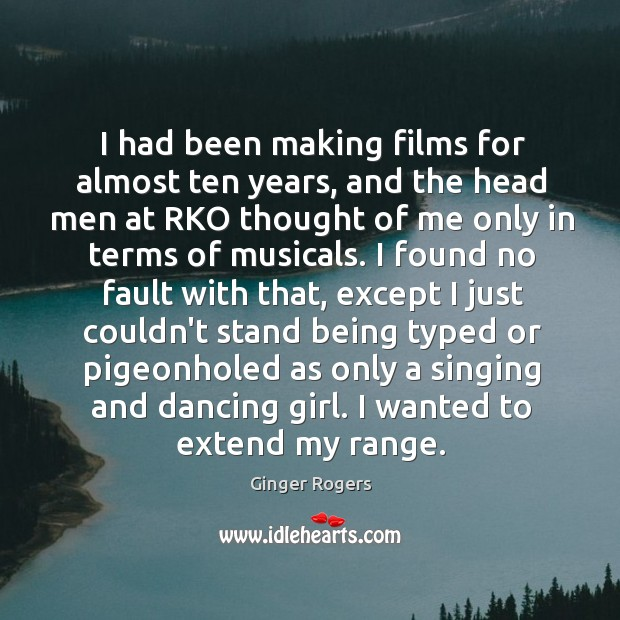 I had been making films for almost ten years, and the head Ginger Rogers Picture Quote