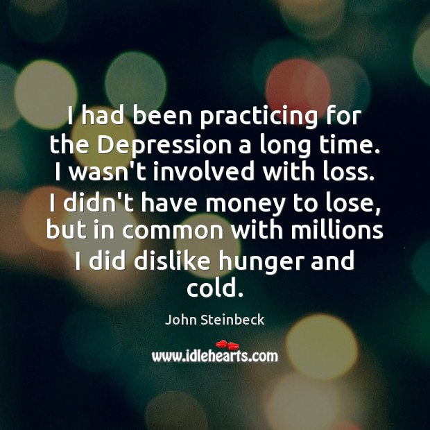 I had been practicing for the Depression a long time. I wasn't Image