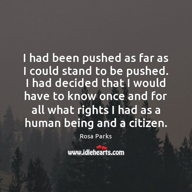 I had been pushed as far as I could stand to be Rosa Parks Picture Quote