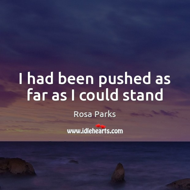 I had been pushed as far as I could stand Rosa Parks Picture Quote