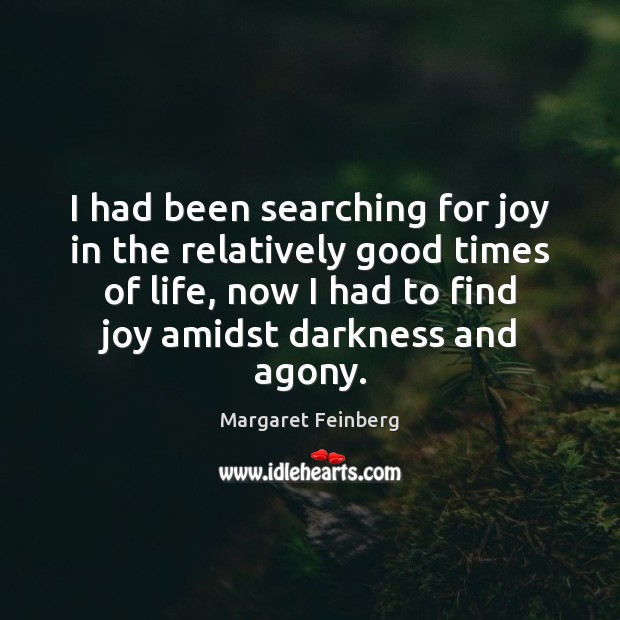 Image, I had been searching for joy in the relatively good times of