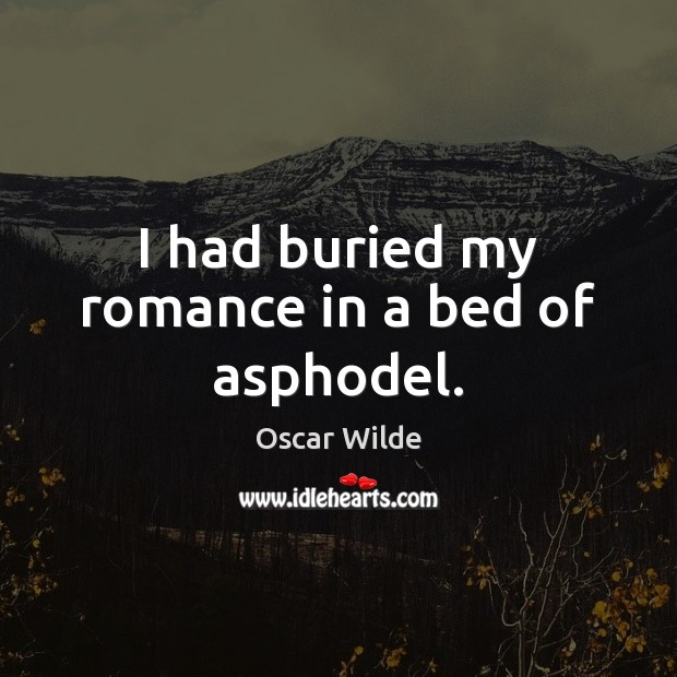 Image, I had buried my romance in a bed of asphodel.
