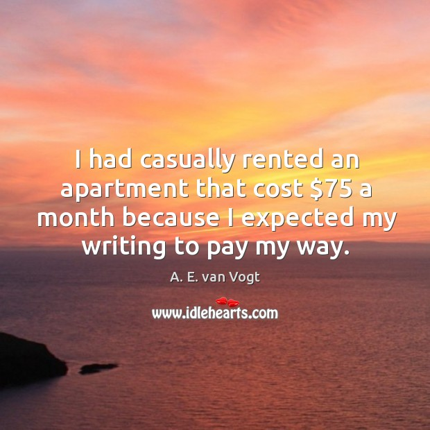 I had casually rented an apartment that cost $75 a month because I expected my writing to pay my way. Image