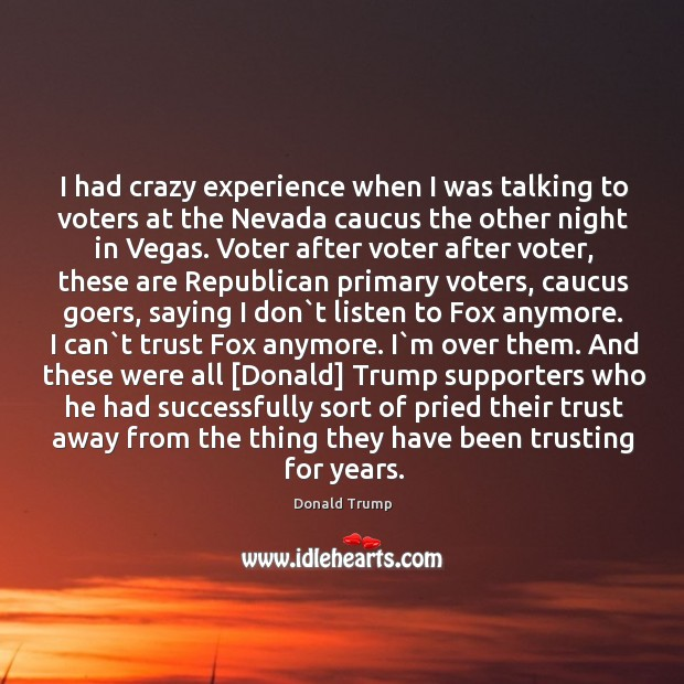 I had crazy experience when I was talking to voters at the Image