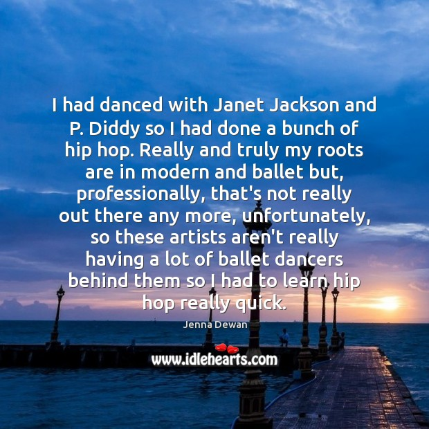 I had danced with Janet Jackson and P. Diddy so I had Jenna Dewan Picture Quote